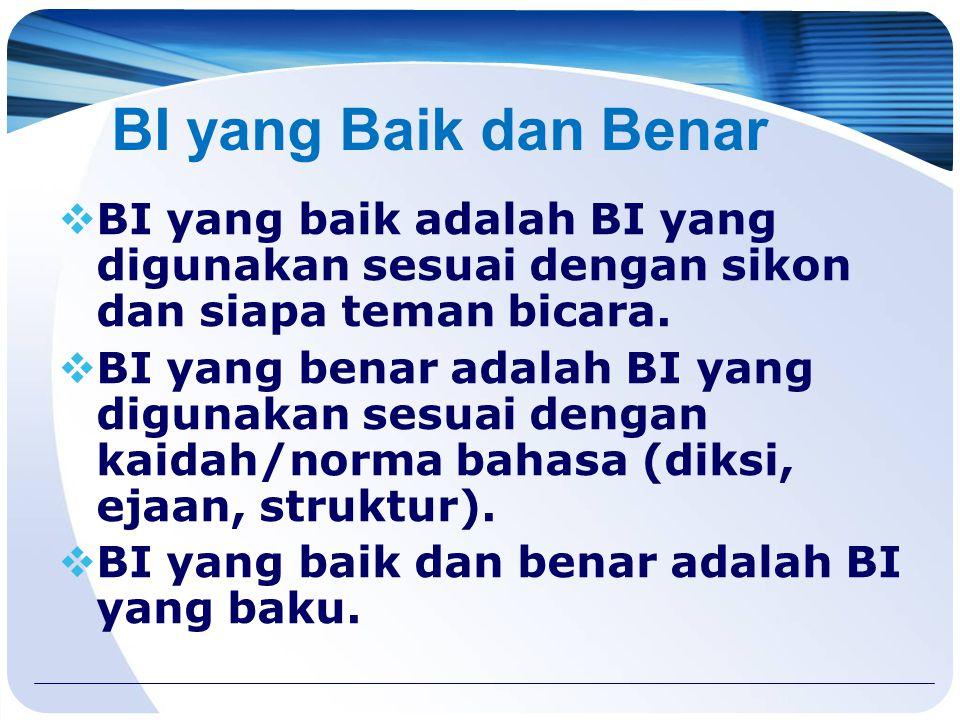 BI yang Baik dan Benar BI yang baik adalah BI yang digunakan sesuai dengan sikon dan siapa teman bicara.