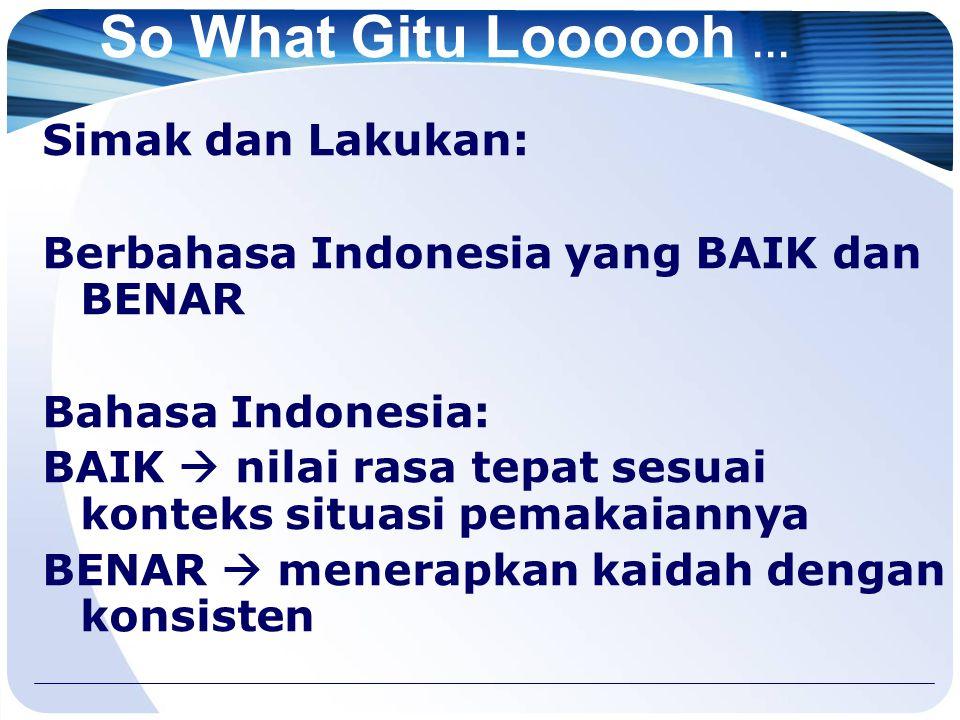 So What Gitu Loooooh … Simak dan Lakukan: