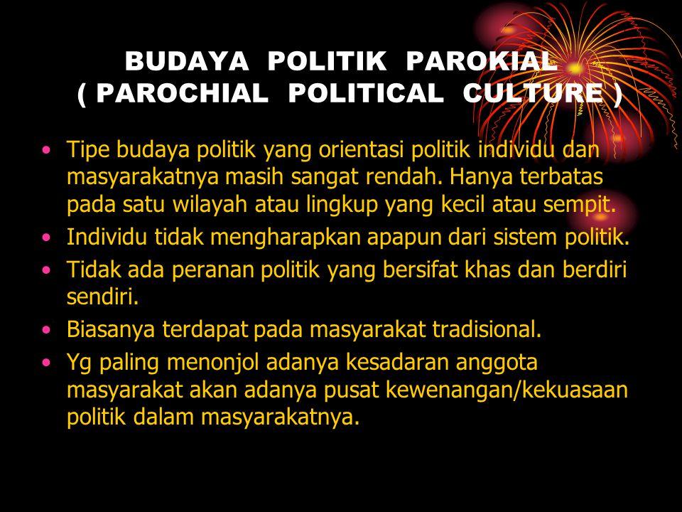 BUDAYA POLITIK PAROKIAL ( PAROCHIAL POLITICAL CULTURE )