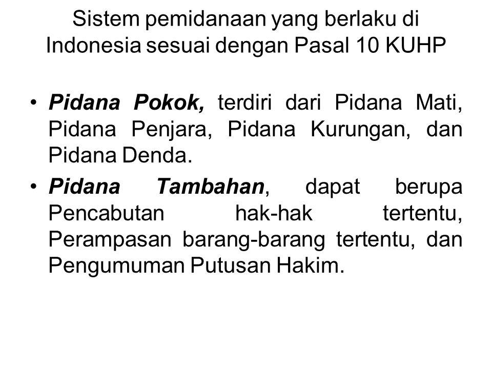 Sistem pemidanaan yang berlaku di Indonesia sesuai dengan Pasal 10 KUHP