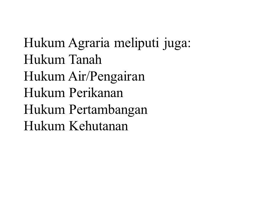 Hukum Agraria meliputi juga: