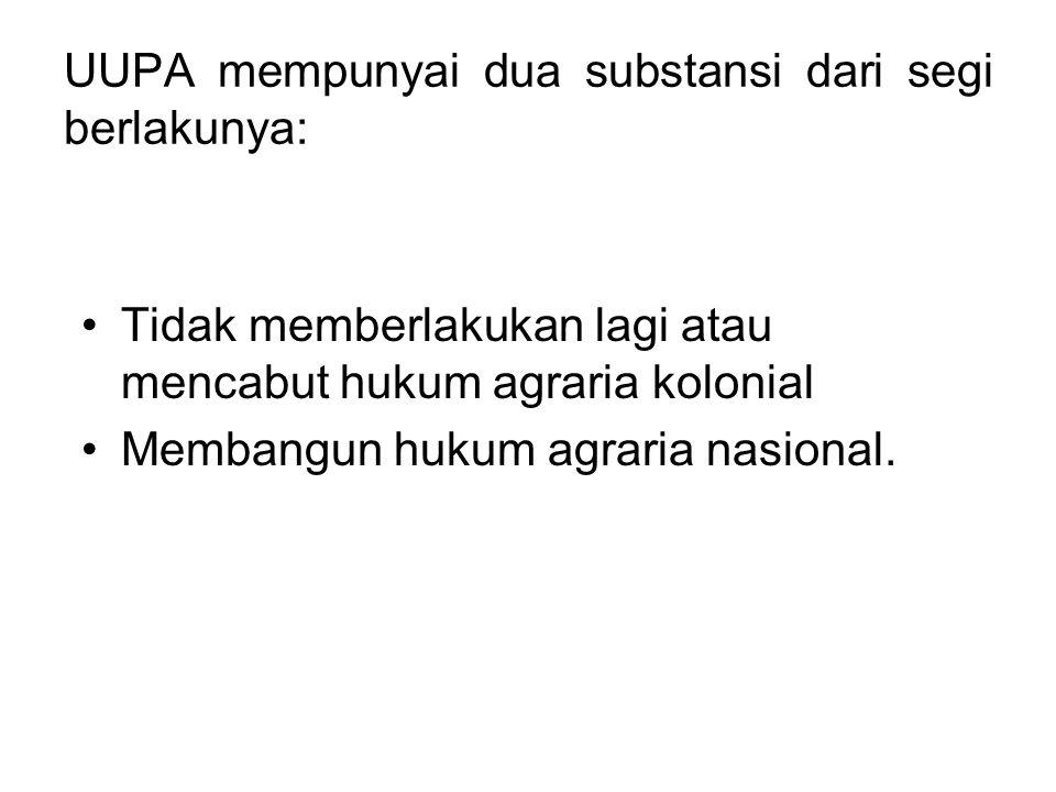 UUPA mempunyai dua substansi dari segi berlakunya: