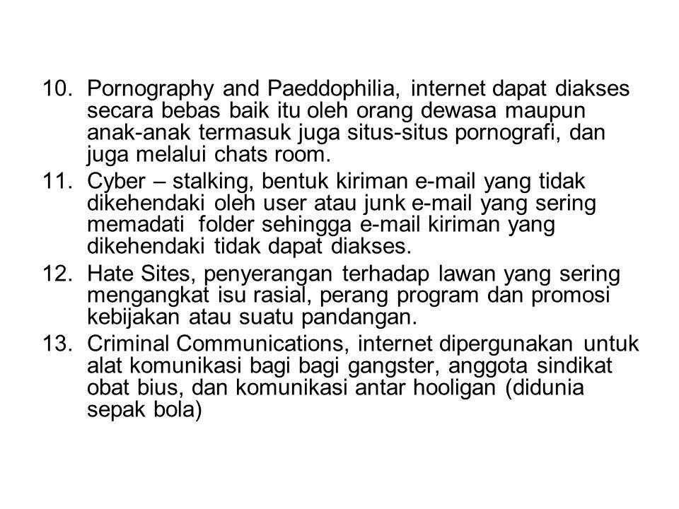 Pornography and Paeddophilia, internet dapat diakses secara bebas baik itu oleh orang dewasa maupun anak-anak termasuk juga situs-situs pornografi, dan juga melalui chats room.