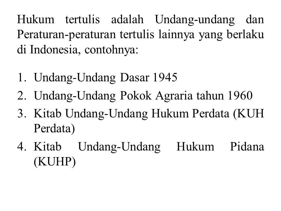 Hukum tertulis adalah Undang-undang dan Peraturan-peraturan tertulis lainnya yang berlaku di Indonesia, contohnya: