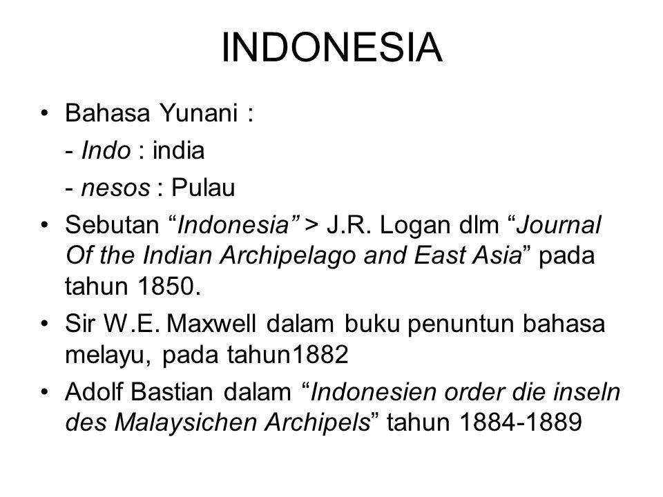 INDONESIA Bahasa Yunani : - Indo : india - nesos : Pulau