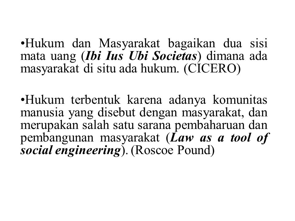 Hukum dan Masyarakat bagaikan dua sisi mata uang (Ibi Ius Ubi Societas) dimana ada masyarakat di situ ada hukum. (CICERO)