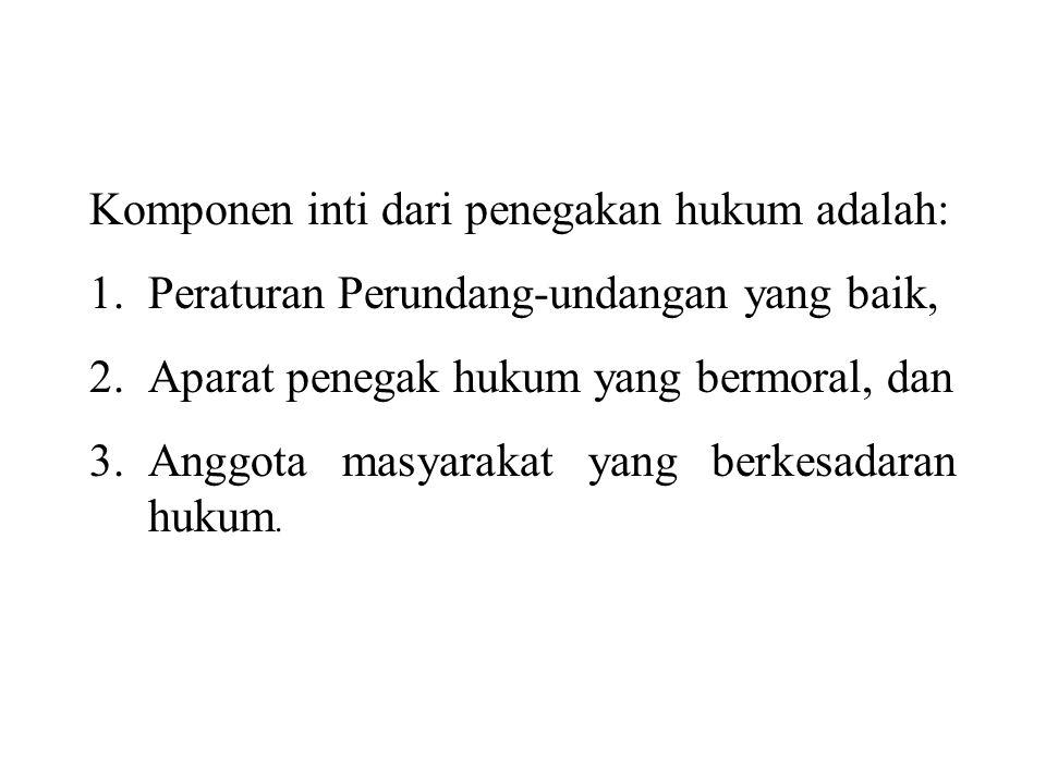 Komponen inti dari penegakan hukum adalah: