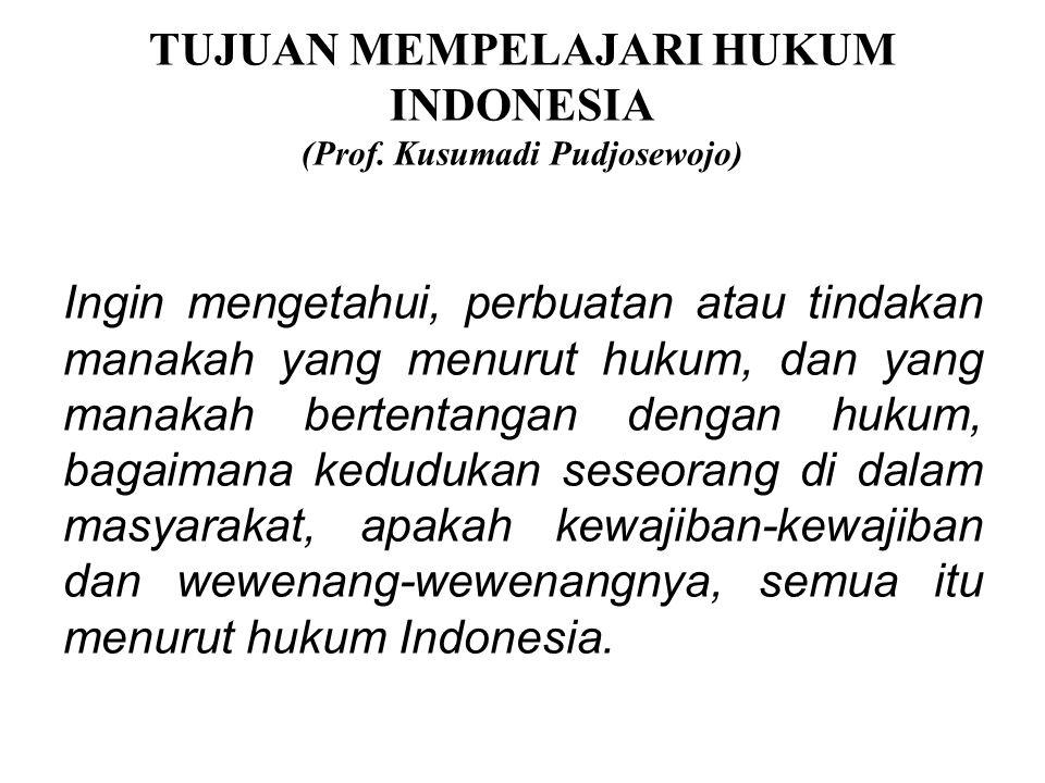 TUJUAN MEMPELAJARI HUKUM INDONESIA (Prof. Kusumadi Pudjosewojo)