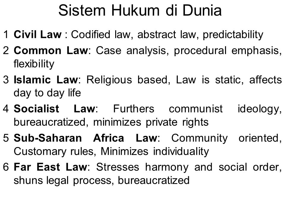 Sistem Hukum di Dunia Civil Law : Codified law, abstract law, predictability. Common Law: Case analysis, procedural emphasis, flexibility.