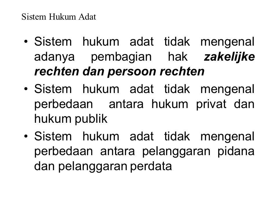 Sistem Hukum Adat Sistem hukum adat tidak mengenal adanya pembagian hak zakelijke rechten dan persoon rechten.