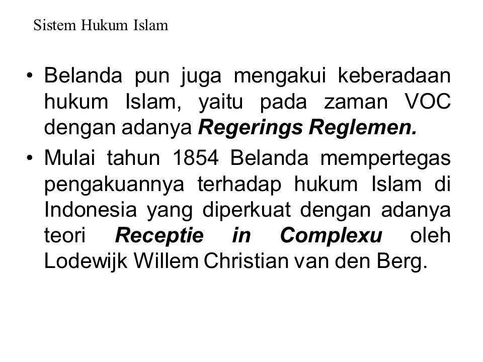 Sistem Hukum Islam Belanda pun juga mengakui keberadaan hukum Islam, yaitu pada zaman VOC dengan adanya Regerings Reglemen.