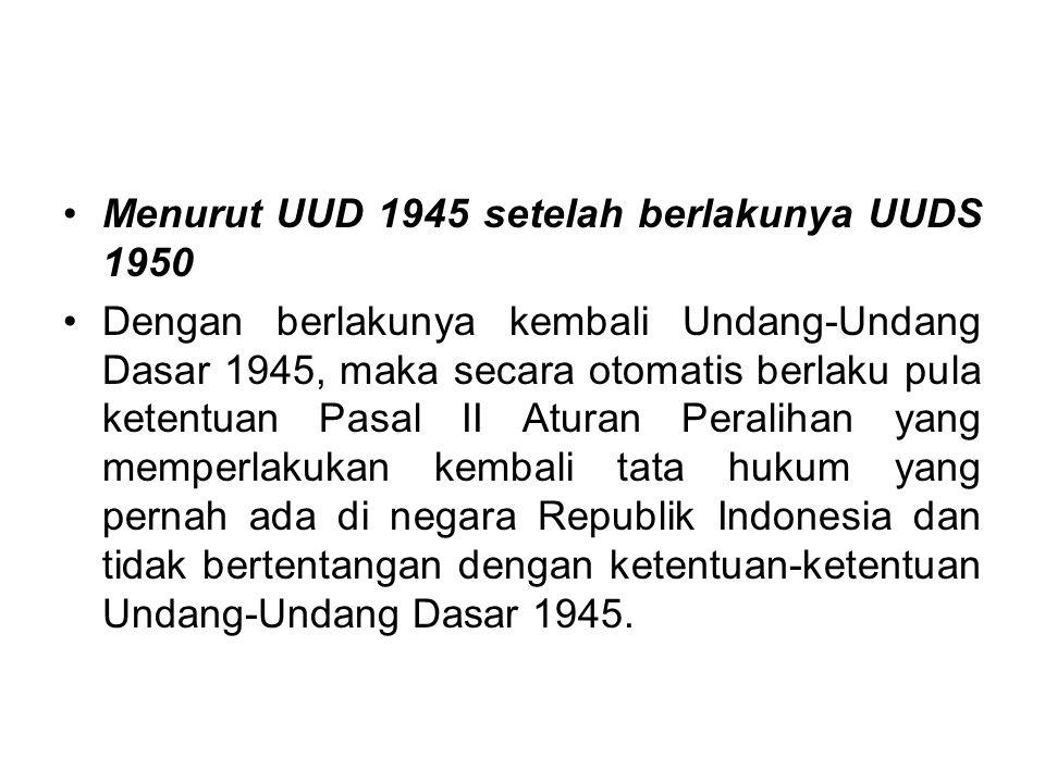 Menurut UUD 1945 setelah berlakunya UUDS 1950