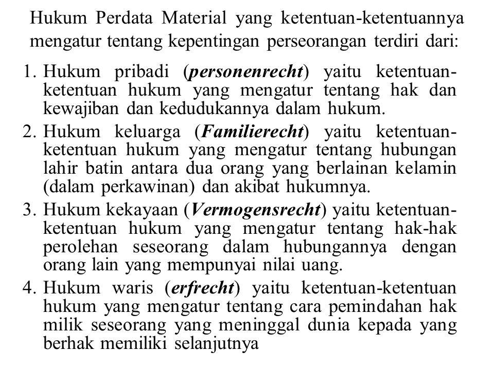 Hukum Perdata Material yang ketentuan-ketentuannya mengatur tentang kepentingan perseorangan terdiri dari: