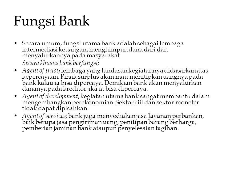 Fungsi Bank Secara umum, fungsi utama bank adalah sebagai lembaga intermediasi keuangan; menghimpun dana dari dan menyalurkannya pada masyarakat.