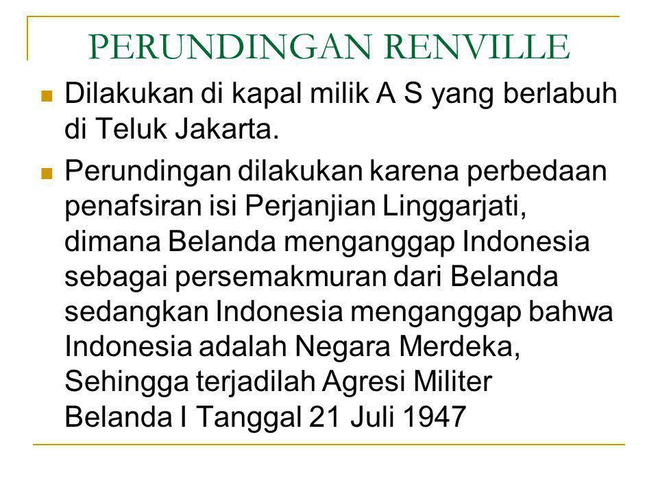 PERUNDINGAN RENVILLE Dilakukan di kapal milik A S yang berlabuh di Teluk Jakarta.