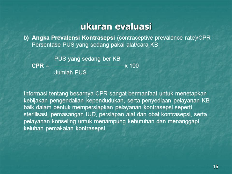 ukuran evaluasi b) Angka Prevalensi Kontrasepsi (contraceptive prevalence rate)/CPR. Persentase PUS yang sedang pakai alat/cara KB.