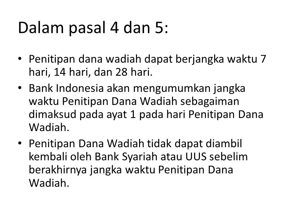 Dalam pasal 4 dan 5: Penitipan dana wadiah dapat berjangka waktu 7 hari, 14 hari, dan 28 hari.