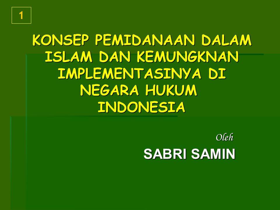 1 KONSEP PEMIDANAAN DALAM ISLAM DAN KEMUNGKNAN IMPLEMENTASINYA DI NEGARA HUKUM INDONESIA.