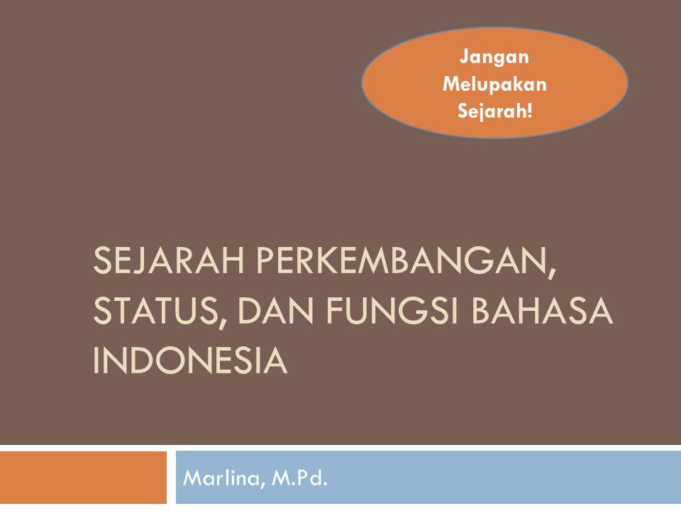 SEJARAH PERKEMBANGAN, status, dan fungsi BAHASA INDONESIA