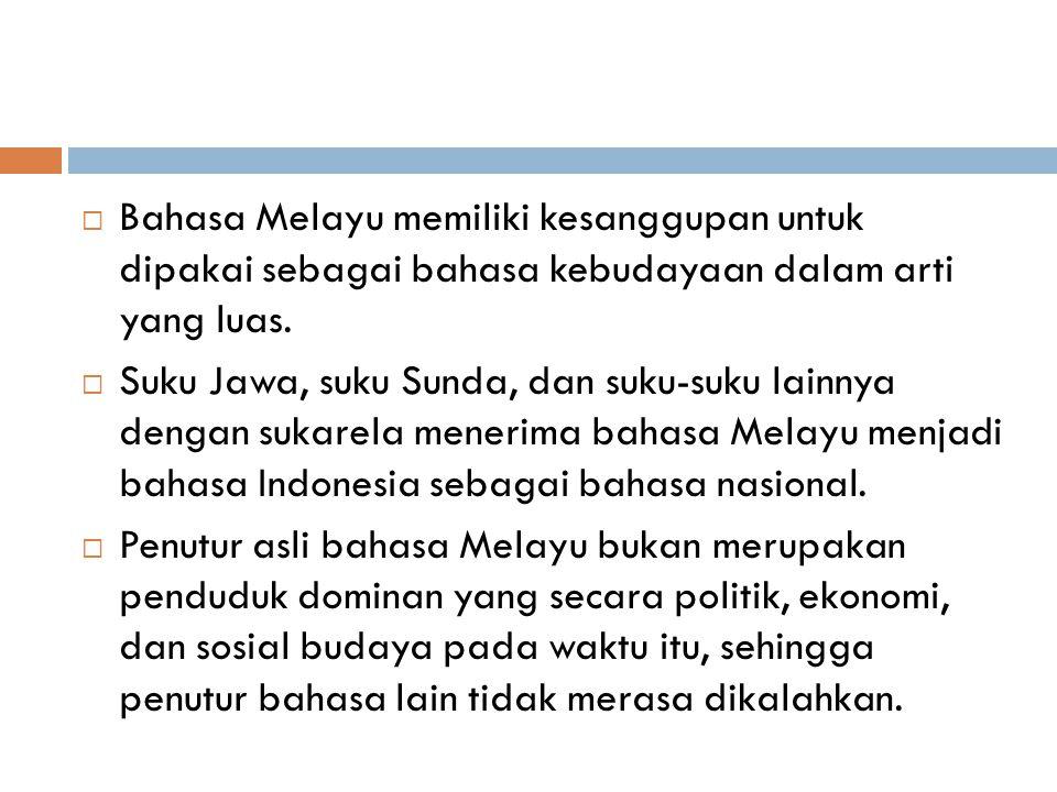 Bahasa Melayu memiliki kesanggupan untuk dipakai sebagai bahasa kebudayaan dalam arti yang luas.