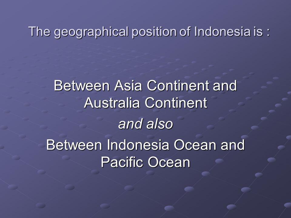 The geographical position of Indonesia is :