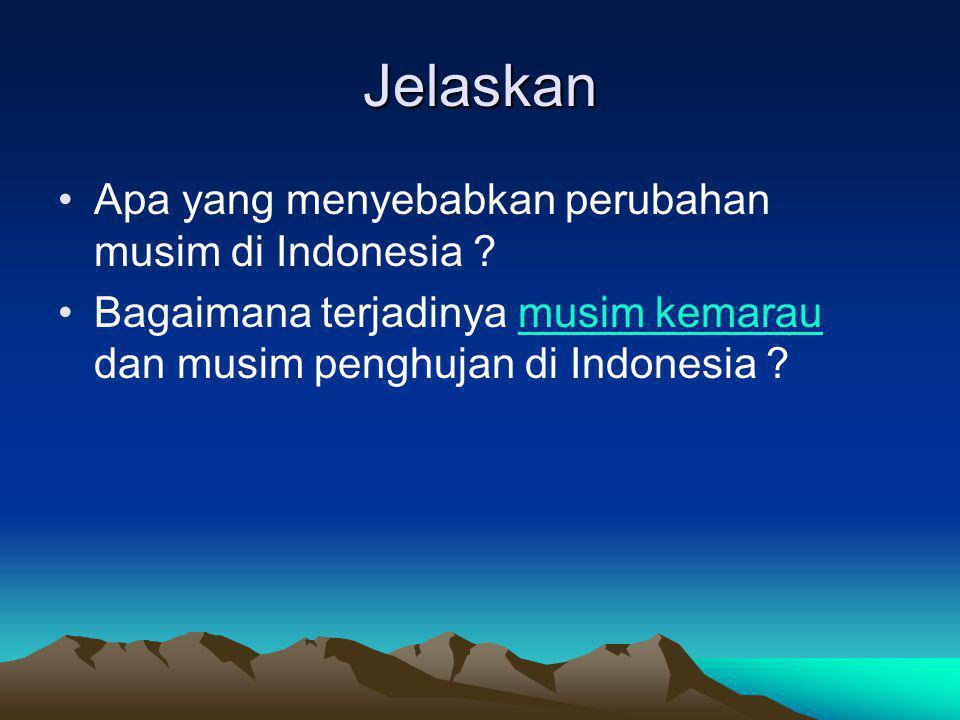 Jelaskan Apa yang menyebabkan perubahan musim di Indonesia