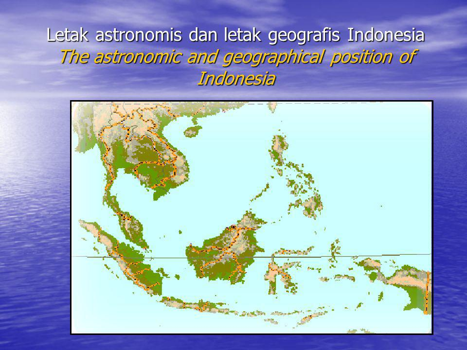 Letak astronomis dan letak geografis Indonesia The astronomic and geographical position of Indonesia