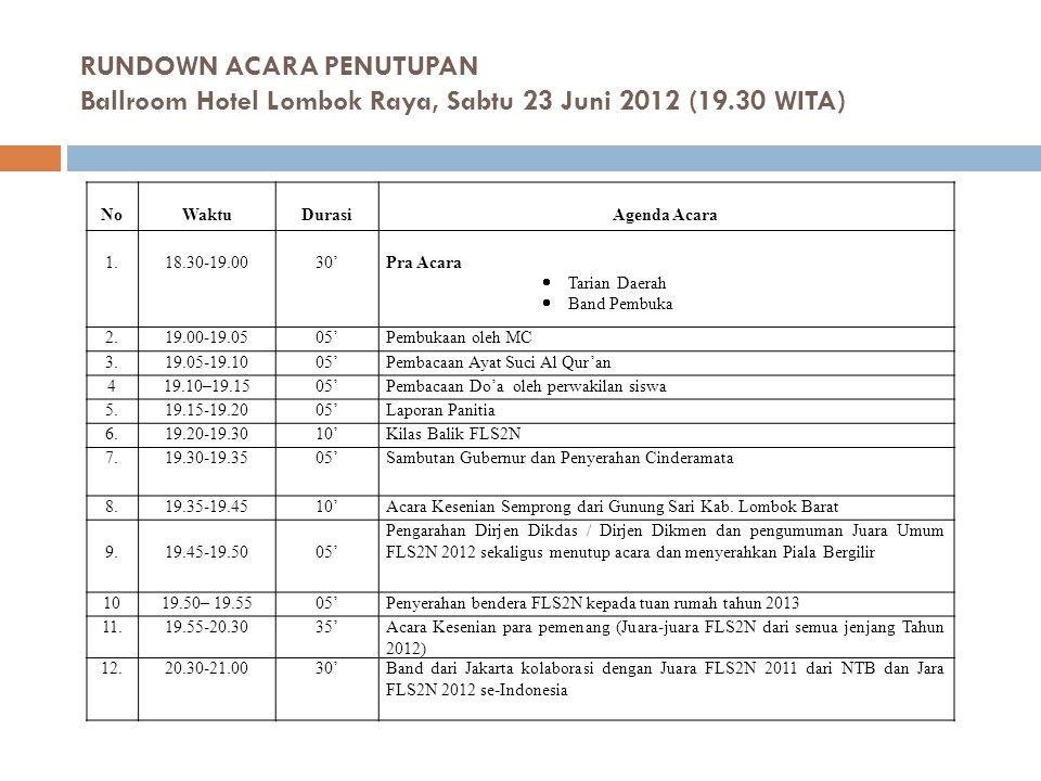 RUNDOWN ACARA PENUTUPAN Ballroom Hotel Lombok Raya, Sabtu 23 Juni 2012 (19.30 WITA)