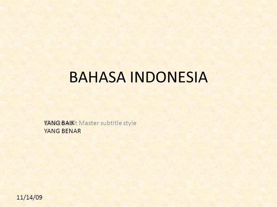 11 BAHASA INDONESIA YANG BAIK YANG BENAR 11/14/09