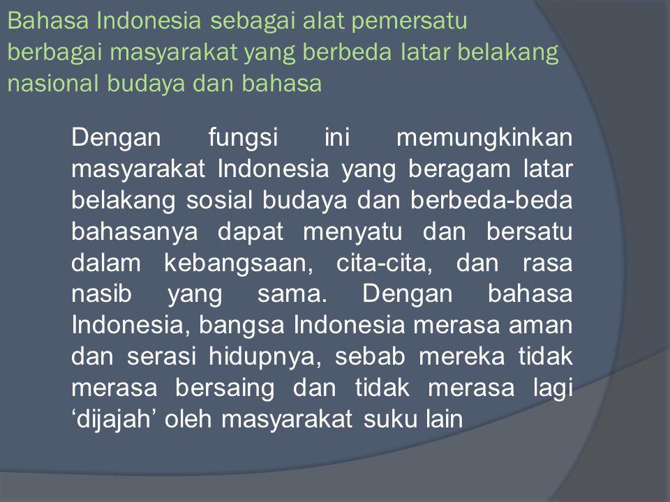Bahasa Indonesia sebagai alat pemersatu berbagai masyarakat yang berbeda latar belakang nasional budaya dan bahasa