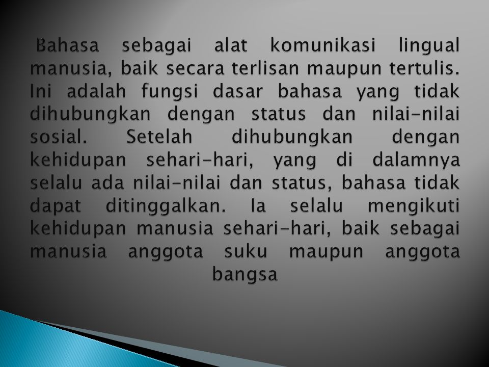 Bahasa sebagai alat komunikasi lingual manusia, baik secara terlisan maupun tertulis.