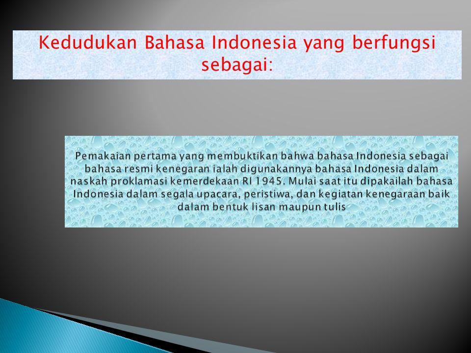 Kedudukan Bahasa Indonesia yang berfungsi sebagai: