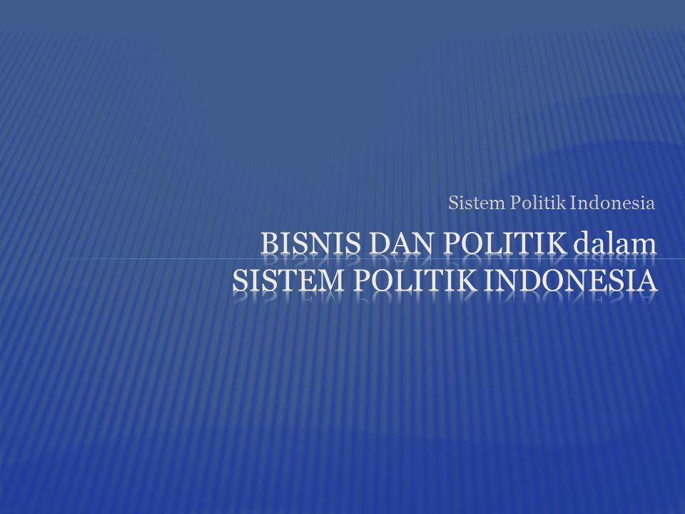 BISNIS DAN POLITIK dalam SISTEM POLITIK INDONESIA