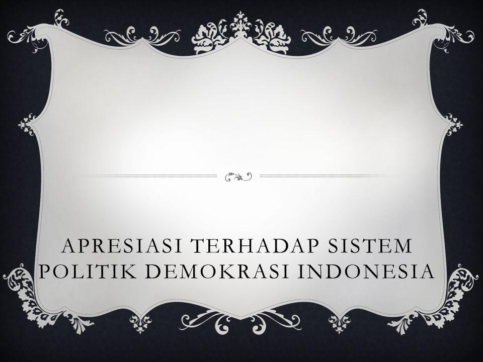 Apresiasi Terhadap Sistem Politik Demokrasi Indonesia