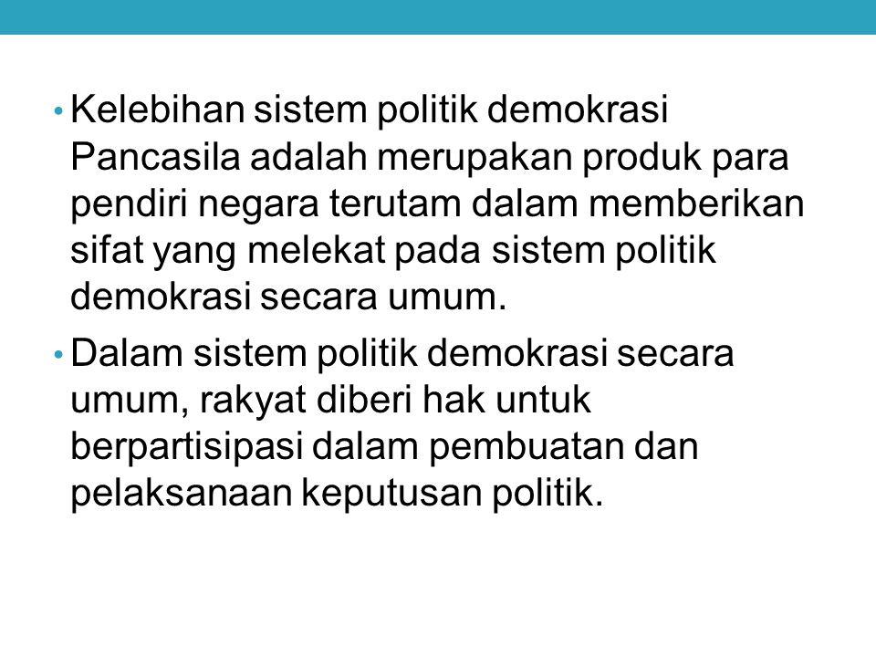 Kelebihan sistem politik demokrasi Pancasila adalah merupakan produk para pendiri negara terutam dalam memberikan sifat yang melekat pada sistem politik demokrasi secara umum.