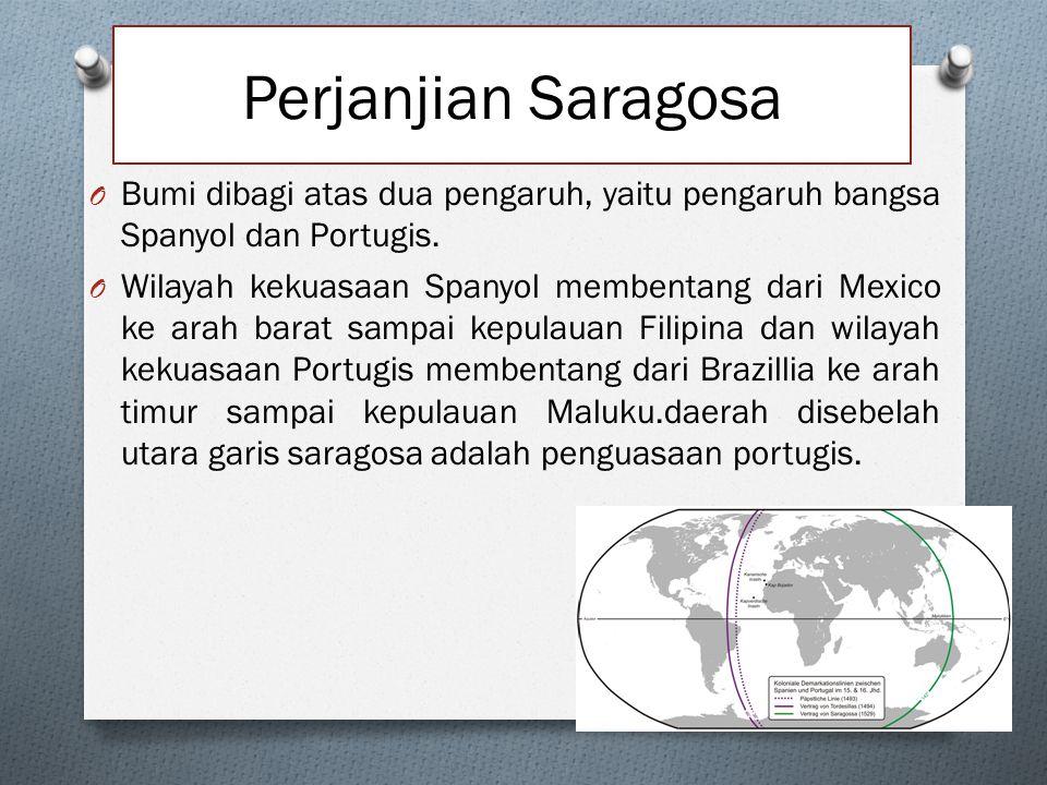 Perjanjian Saragosa Bumi dibagi atas dua pengaruh, yaitu pengaruh bangsa Spanyol dan Portugis.