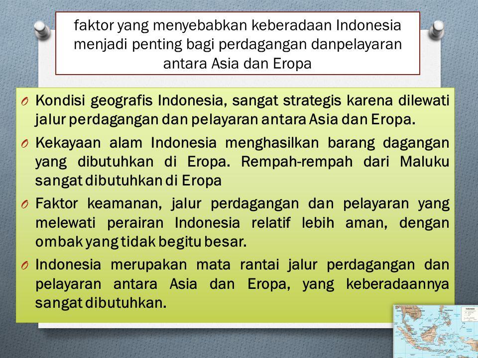 faktor yang menyebabkan keberadaan Indonesia menjadi penting bagi perdagangan danpelayaran antara Asia dan Eropa