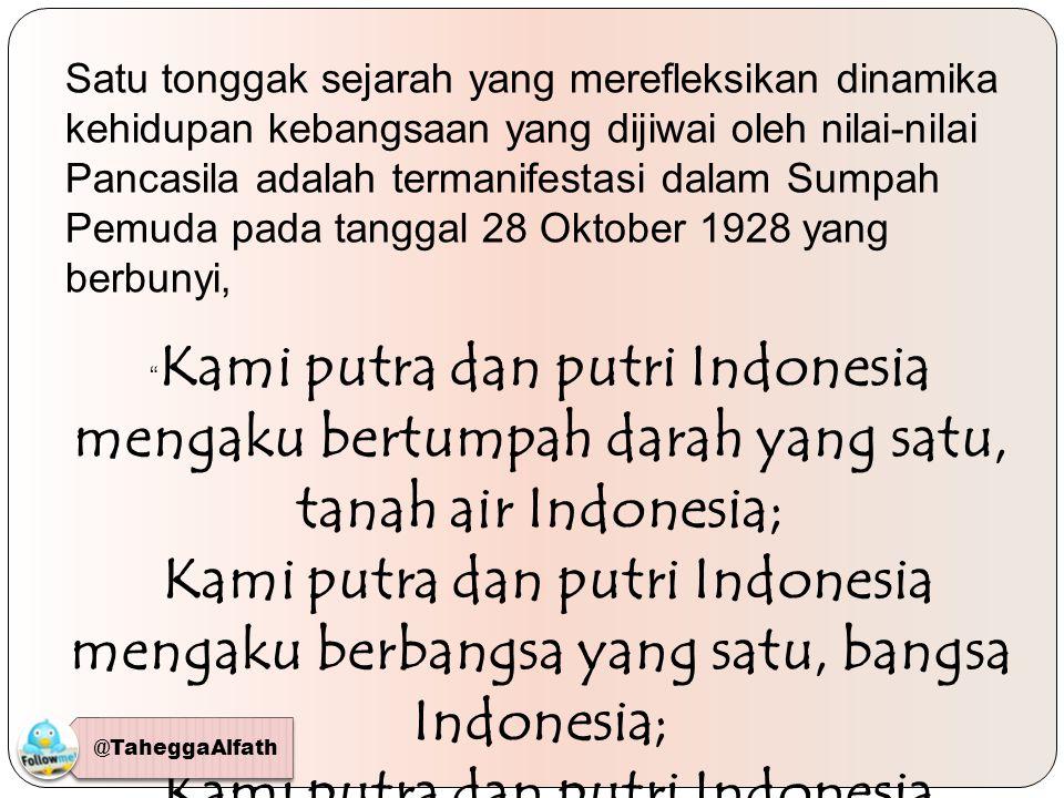 Satu tonggak sejarah yang merefleksikan dinamika kehidupan kebangsaan yang dijiwai oleh nilai-nilai Pancasila adalah termanifestasi dalam Sumpah Pemuda pada tanggal 28 Oktober 1928 yang berbunyi,