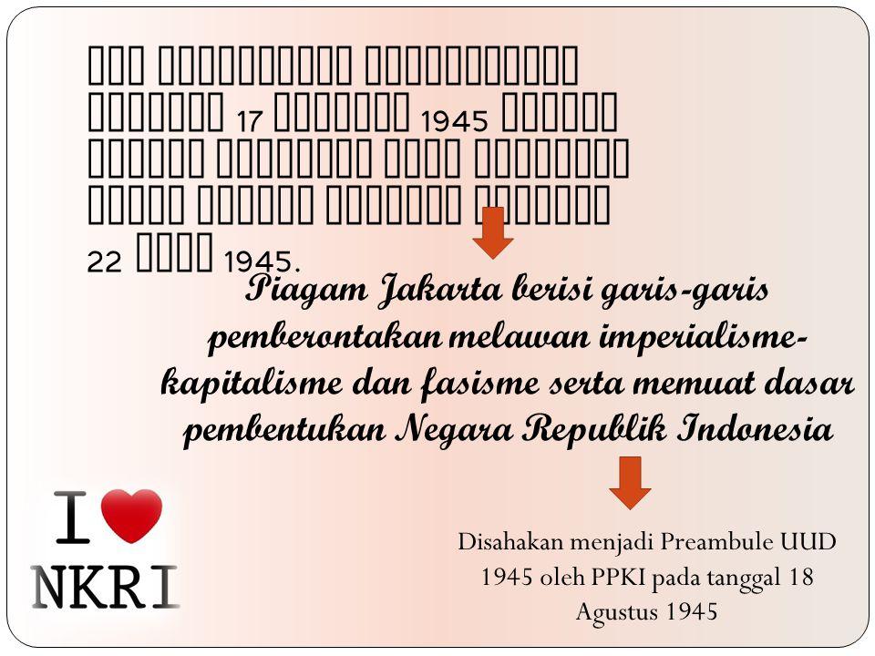 Isi Proklamasi Kemerdekaan tanggal 17 Agustus 1945 sesuai dengan semangat yang tertuang dalam Piagam Jakarta tanggal 22 Juni 1945.