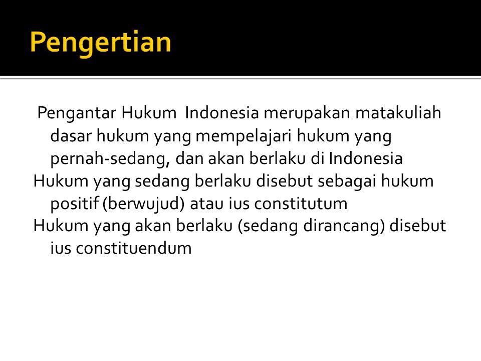 Pengertian Pengantar Hukum Indonesia merupakan matakuliah dasar hukum yang mempelajari hukum yang pernah-sedang, dan akan berlaku di Indonesia.