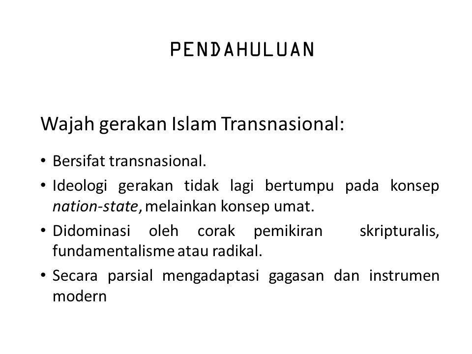 PENDAHULUAN Wajah gerakan Islam Transnasional: Bersifat transnasional.