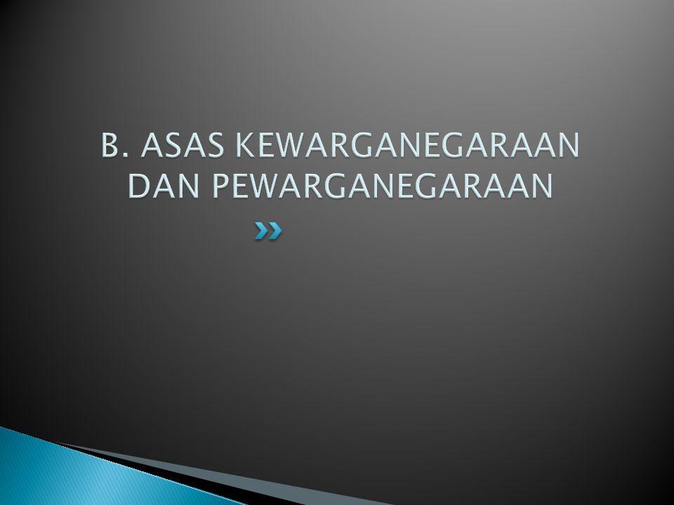 B. ASAS KEWARGANEGARAAN DAN PEWARGANEGARAAN