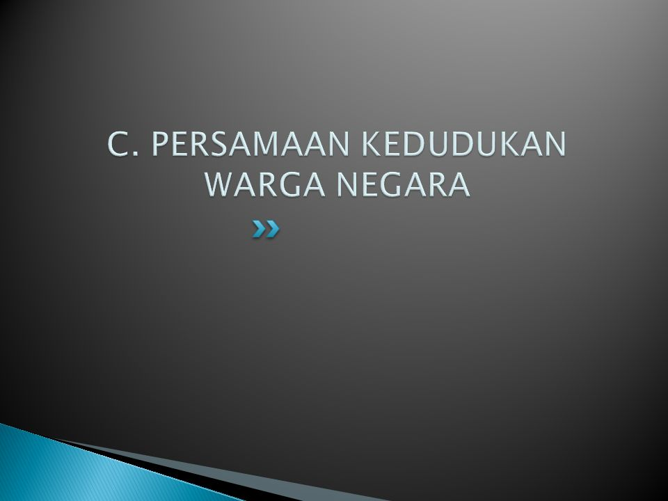 C. PERSAMAAN KEDUDUKAN WARGA NEGARA