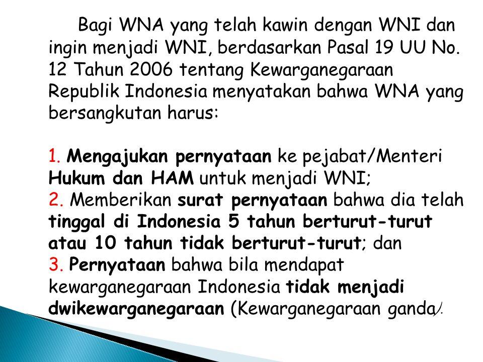 Bagi WNA yang telah kawin dengan WNI dan ingin menjadi WNI, berdasarkan Pasal 19 UU No.