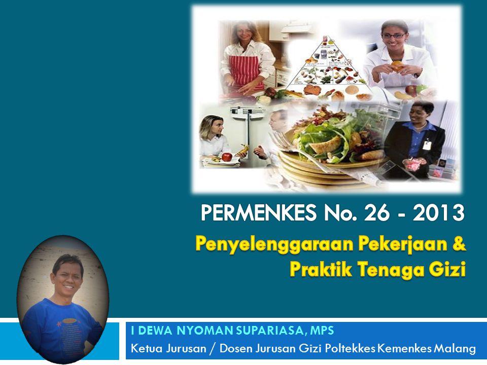 PERMENKES No. 26 - 2013 Penyelenggaraan Pekerjaan & Praktik Tenaga Gizi. I DEWA NYOMAN SUPARIASA, MPS.