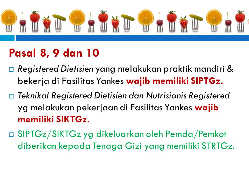Pasal 8, 9 dan 10 Registered Dietisien yang melakukan praktik mandiri & bekerja di Fasilitas Yankes wajib memiliki SIPTGz.
