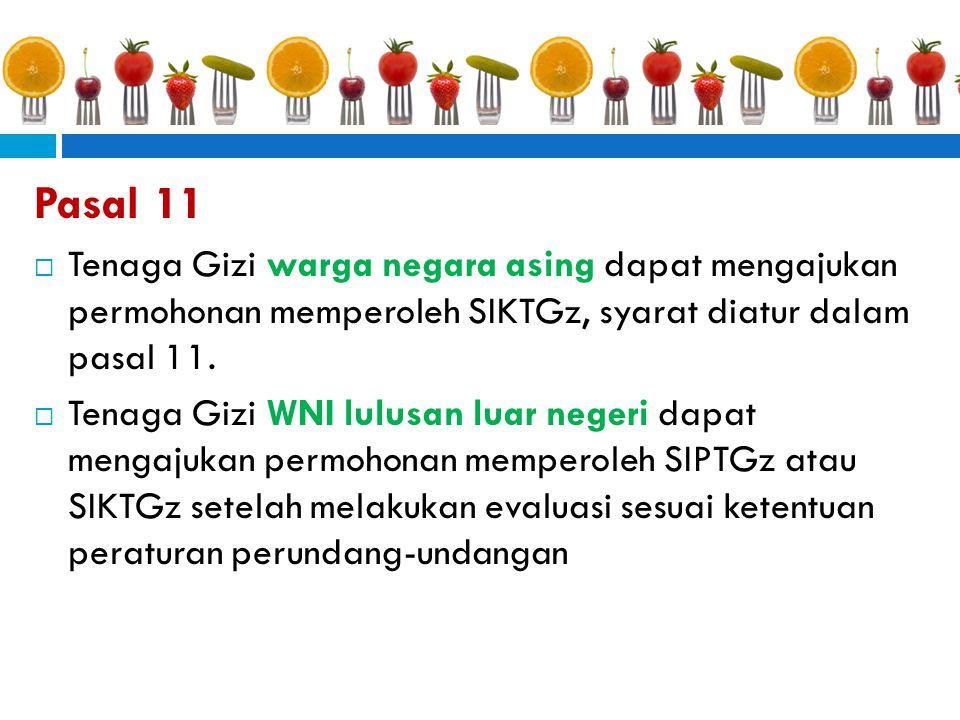 Pasal 11 Tenaga Gizi warga negara asing dapat mengajukan permohonan memperoleh SIKTGz, syarat diatur dalam pasal 11.