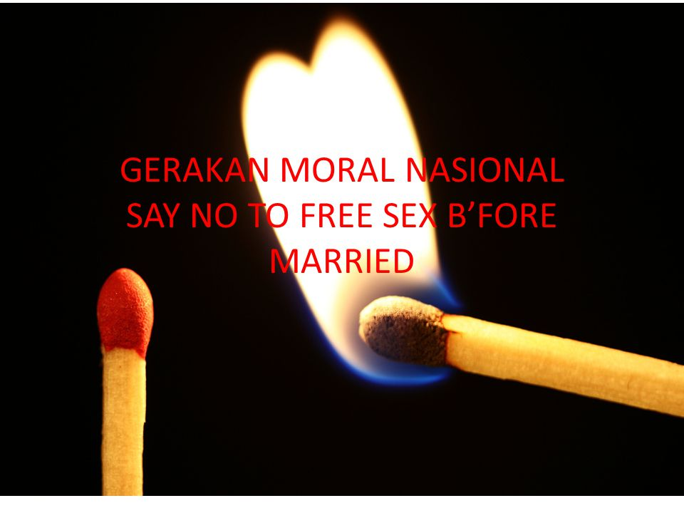 GERAKAN MORAL NASIONAL SAY NO TO FREE SEX B'FORE MARRIED