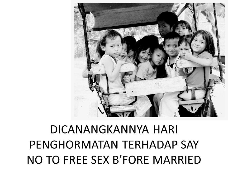 DICANANGKANNYA HARI PENGHORMATAN TERHADAP SAY NO TO FREE SEX B'FORE MARRIED