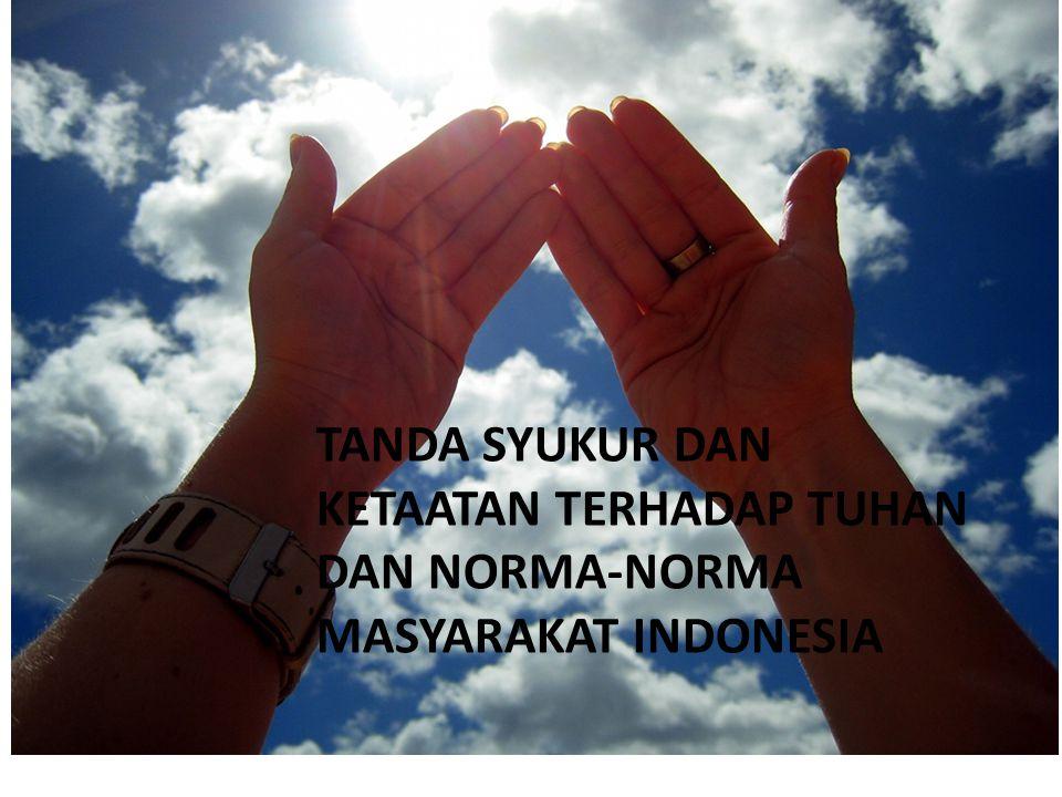 TANDA SYUKUR DAN KETAATAN TERHADAP Tuhan dan norma-norma masyarakat indonesia